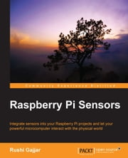 Raspberry Pi Sensors ebook by Rushi Gajjar