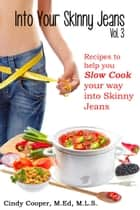 Into Your Skinny Jeans, Vol. 3- Recipes to Help You SLOW COOK Your Way into Skinny Jeans ebook by Cindy Cooper