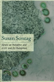 Illness as Metaphor and AIDS and Its Metaphors ebook by Susan Sontag