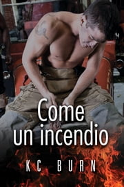 Come un incendio eBook by KC Burn, Chiara Fazzi