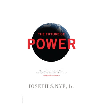 The Future Power - Its Changing Nature and Use in the Twenty-first Century audiobook by Joseph Nye