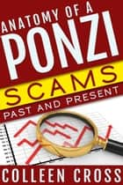 Anatomy of a Ponzi: Scams Past and Present ebook by Colleen Cross