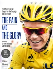 The Pain and the Glory: The Official Team Sky Diary of the Giro Campaign and Tour Victory ebook by Team Sky,Chris Froome,Sir Dave Brailsford