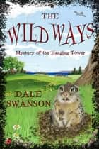 Wild Ways - Mystery of the Hanging Tower ebook by Dale A Swanson, Andrea da Vinci Braun, Jenifer Quinlan