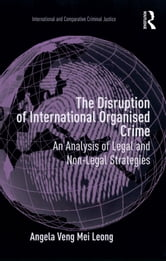 The Disruption of International Organised Crime - An Analysis of Legal and Non-Legal Strategies ebook by Angela Veng Mei Leong