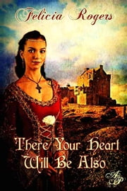 There Your Heart Will Be Also ebook by Felicia Rogers
