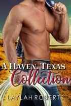 A Haven, Texas Collection - Haven eBook by Laylah Roberts