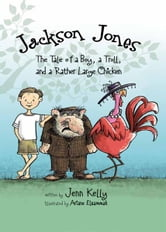 Jackson Jones, Book 2 - The Tale of a Boy, a Troll, and a Rather Large Chicken ebook by Jennifer L. Kelly