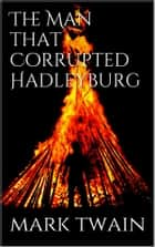The Man That Corrupted Hadleyburg ebook by Mark Twain, Mark Twain, Mark Twain