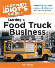 The Complete Idiot's Guide to Starting a Food Truck Business ebook by Alan Philips