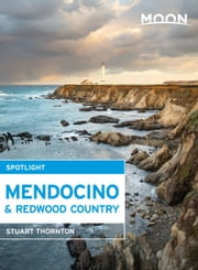 Moon Spotlight Mendocino & Redwood Country ebook by Stuart Thornton