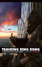 Tracking King Kong - A Hollywood Icon in World Culture ebook by Cynthia Erb