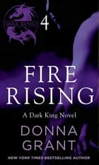Fire Rising: Part 4 - A Dark King Novel in Four Parts ebook by Donna Grant
