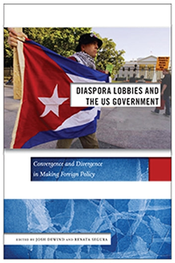 Diaspora Lobbies and the US Government - Convergence and Divergence in Making Foreign Policy ebook by