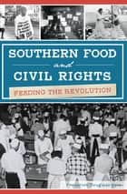 Southern Food and Civil Rights - Feeding the Revolution ebook by Frederick Douglass Opie