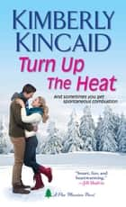 Turn Up the Heat ebook by Kimberly Kincaid