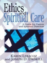 Ethics and Spiritual Care: A Guide for Pastors and Spiritual Directors ebook by Lebacqz, Karen