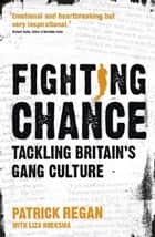 Fighting Chance - Tackling Britain's Gang Culture ebook by Patrick Regan
