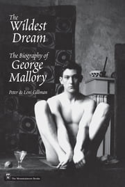 Wildest Dream - The Biography of George Mallory ebook by Peter Gillman,Leni Gillman