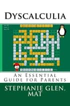 Dyscalculia: An Essential Guide for Parents ebook by Stephanie Glen