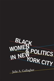 Black Women and Politics in New York City ebook by Julie A. Gallagher