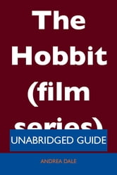 The Hobbit (film series) - Unabridged Guide ebook by Andrea Dale