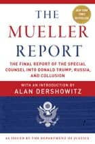 The Mueller Report - The Final Report of the Special Counsel into Donald Trump, Russia, and Collusion ebook by Robert S. Mueller III, Special Counsel's Office U.S. Department of Justice, Alan Dershowitz