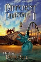 Different Dragons II ebook by Dana Bell