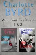 The Debt and Falling for the CEO Box Set: Wild Brothers Book 1 and 2 - Alpha Billionaire Romance ebook by Charlotte Byrd