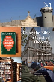 Using the Bible in Practical Theology - Historical and Contemporary Perspectives ebook by Dr Zoë Bennett,Revd Jeff Astley,Revd Canon Leslie J Francis,Very Revd Prof Martyn Percy,Dr Nicola Slee