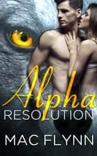 Alpha Resolution ebook by Mac Flynn