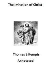 The Imitation of Christ (Annotated) ebook by Thomas A Kempis