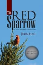 The Red Sparrow - If You're Questioning a Life After Death ebook by John Hall