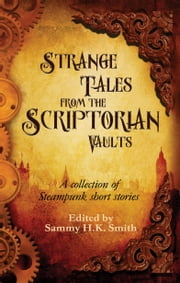 Strange Tales From The Scriptorian Vaults ebook by Sammy HK Smith
