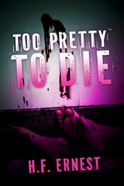 Too Pretty To Die ebook by H.F. Ernest