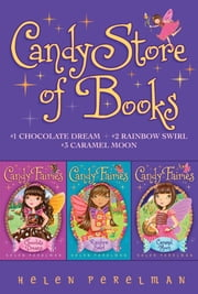 Candy Store of Books - Chocolate Dreams; Rainbow Swirl; Caramel Moon ebook by Helen Perelman,Erica-Jane Waters