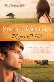 Simple Choices: Will a Missing Mennonite Teen End Gracie's Hopes for a Happy Future in Harmony? - Will a Missing Mennonite Teen End Gracie's Hopes for a Happy Future in Harmony? ebook by Nancy Mehl