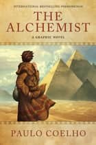 The Alchemist: A Graphic Novel ebook by Paulo Coelho