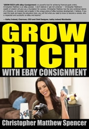 GROW RICH With eBay Consignment ebook by Christopher Matthew Spencer