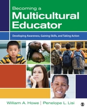 Becoming a Multicultural Educator - Developing Awareness, Gaining Skills, and Taking Action ebook by William A. (Alexander) Howe,Penelope L. Lisi