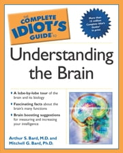 The Complete Idiot's Guide to Understanding the Brain ebook by Arthur Bard,Mitchell G. Bard Ph.D.
