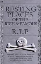 Resting Places of the Rich & Famous - R.I.P ebook by Freya Hardy