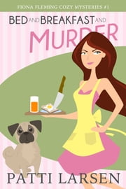 Bed and Breakfast and Murder ebook by Patti Larsen