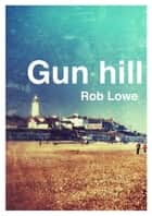 Gun Hill ebook by Rob Lowe