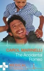 The Accidental Romeo (Mills & Boon Medical) (Bayside Hospital Heartbreakers!, Book 2) ebook by Carol Marinelli