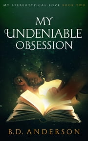 My Undeniable Obsession - My Stereotypical Love, #2 ebook by B. D. Anderson