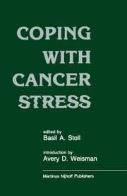 Coping with Cancer Stress - With an Introduction by Avery D. Weissman (Harvard Medical School, Boston) ebook by A.D. Weisman,B.A. Stoll