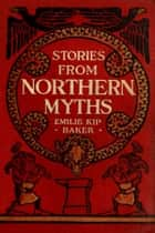 Stories from Northern Myths ebook by Emile Kip Baker