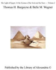 The Light of Egypt; Or The Science of The Soul and The Stars — Volume II ebook by Thomas H.,Belle M. Wagner Burgoyne