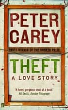 Theft: A Love Story ebook by Peter Carey